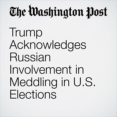 Trump Acknowledges Russian Involvement in Meddling in U.S. Elections copertina
