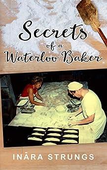 Secrets of a Waterloo Baker by [Inara Strungs, Linda McInally, Aivars Stubis, Oskars Stubis, Anita Apinis-Herman]
