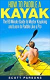 How to Paddle a Kayak: The 90...