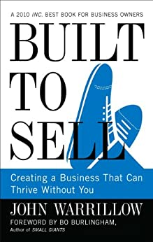 Built to Sell: Creating a Business That Can Thrive Without You by [John Warrillow, Bo Burlingham]