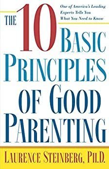 The Ten Basic Principles of Good Parenting (English Edition) di [Laurence Steinberg]