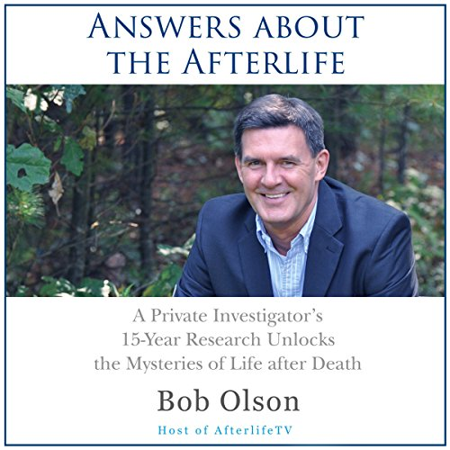 Answers about the Afterlife: A Private Investigator's 15-Year Research Unlocks the Mysteries of Life after Death audiobook cover art