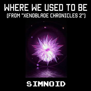 """Where We Used to Be (From """"Xenoblade Chronicles 2"""")"""
