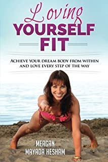 Loving Yourself Fit: Achieve your dream body from within and love every step of the way