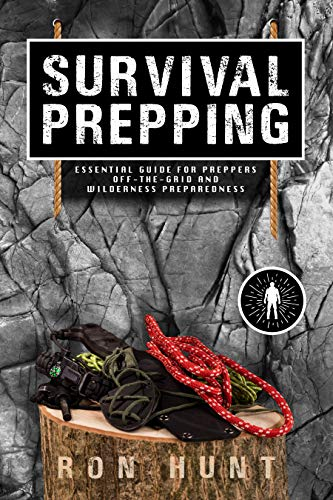 Survival Prepping: Essential Guide for Preppers! Off-the-grid and Wilderness Preparedness by [RON HUNT]