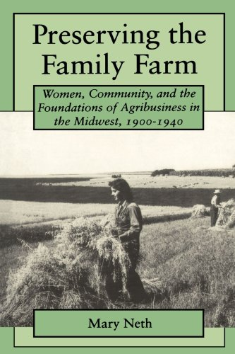 Preserving the Family Farm: Women, Community, and the Foundations of Agribusiness in the Midwest, 1900-1940 (Revisiting