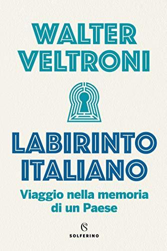 Labirinto italiano: Viaggio nella memoria di un paese