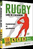 Rugby - Guide de l'entraîneur: Fondamentaux et entraînement