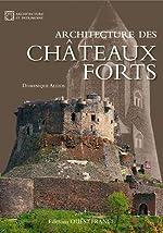 ARCHITECTURE DES CHATEAUX FORTS de Dominique Allios