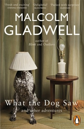 What the Dog Saw: And Other Adventures by Malcolm Gladwell (2010-05-06)