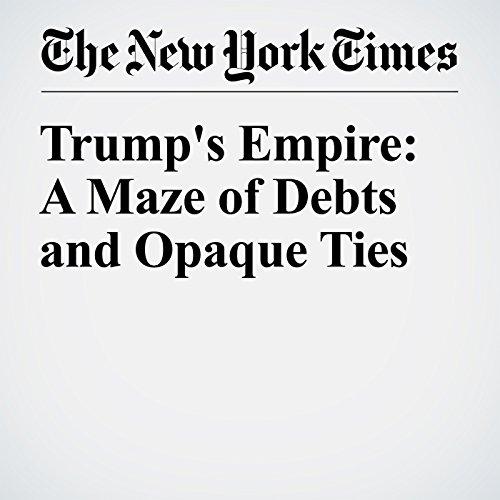 Trump's Empire: A Maze of Debts and Opaque Ties cover art