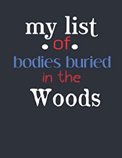 My list of bodies buried in the Woods: This Notebook Journal is Valentin's day gift , happy valentines gift, letters futur...