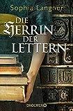 Die Herrin der Lettern: Historischer Roman - Sophia Langner