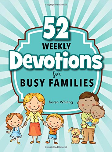 52 Weekly Devotions for Busy Families: Choose The Level that Fits Your Life Style
