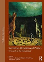 Surrealism, Occultism and Politics: In Search of the Marvellous (Studies in Surrealism)