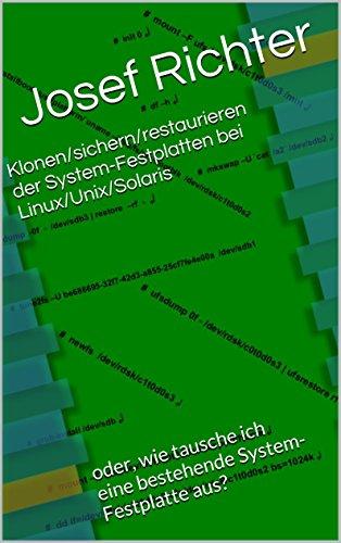 Klonen/sichern/restaurieren der System-Festplatten bei Linux/Unix/Solaris: oder, wie tausche ich eine bestehende System-Festplatte aus?