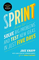 Sprint How to Solve Big Problems and Test New Ideas in Just Five Days