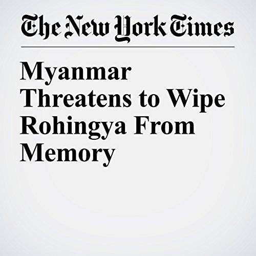 Myanmar Threatens to Wipe Rohingya From Memory copertina