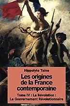 Les origines de la France contemporaine: Tome IV: La Révolution: Le Gouvernement Révolutionnaire