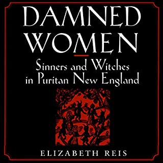 Damned Women     Sinners and Witches in Puritan New England              By:                                                                                                                                 Elizabeth Reis                               Narrated by:                                                                                                                                 Susan Marlowe                      Length: 7 hrs and 42 mins     7 ratings     Overall 3.0