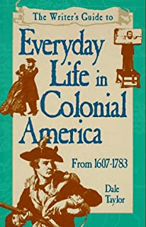 The Writer's Guide to Everyday Life in Colonial America (Writer's Guides to Everyday Life)