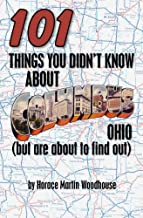 101 Things You Didn't Know About Columbus, Ohio: (But Are About to Find Out)