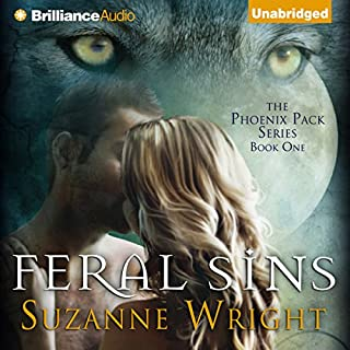 Feral Sins     Phoenix Pack, Book 1              Written by:                                                                                                                                 Suzanne Wright                               Narrated by:                                                                                                                                 Jill Redfield                      Length: 13 hrs and 34 mins     22 ratings     Overall 4.7