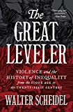 The Great Leveler: Violence and the History of Inequality from the Stone Age to the Twenty-First Century (The Princeton Economic History of the Western World, 69)
