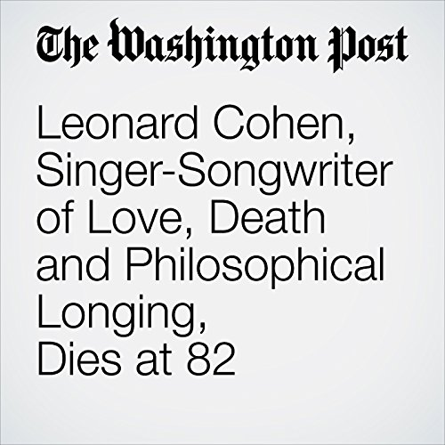 Leonard Cohen, Singer-Songwriter of Love, Death and Philosophical Longing, Dies at 82 audiobook cover art