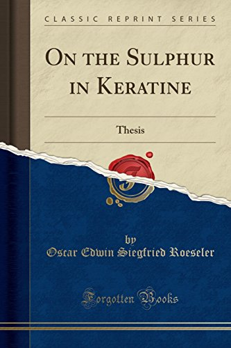 On the Sulphur in Keratine: Thesis (Classic Reprint)