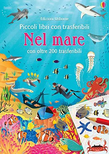 Nel mare. Piccoli libri con trasferibili. Ediz. a colori. Con adesivi