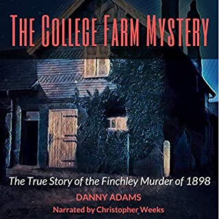 The College Farm Mystery      The True Story of the Finchley Murder of 1898              By:                                                                                                                                 Danny Adams                               Narrated by:                                                                                                                                 Christopher Weeks                      Length: 2 hrs and 21 mins     Not rated yet     Overall 0.0