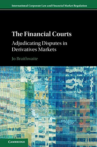 The Financial Courts: Adjudicating Disputes in Derivatives Markets (International Corporate Law and Financial Market Regulation) (English Edition)