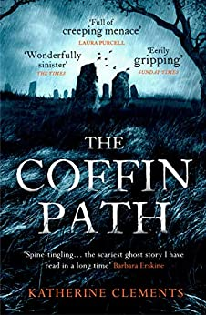 The Coffin Path: 'The perfect ghost story' by [Katherine Clements]