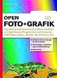 open.Foto + Grafik: Digitalfotos bearbeiten und Grafiken erstellen mit OpenSource-Programmen und Freeware: GIMP, Open Album, Blender 3D, Irfan View, Dia - Ramin Assisi