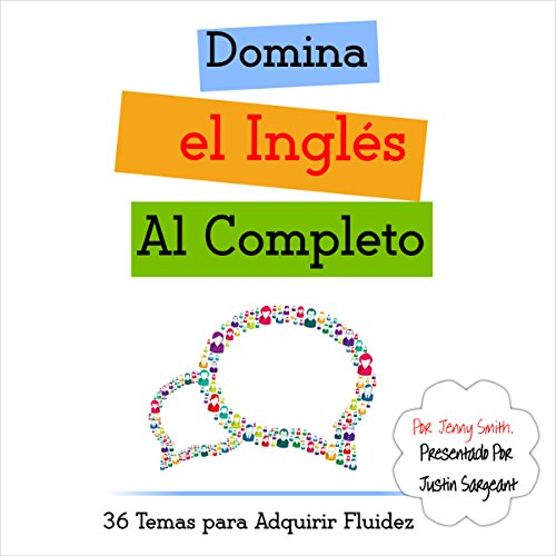 Domina el Ingles al Completo: 36 Temas para Adquirir Fluidez [Fluent in English to Complete: 36 Themes for Fluency] audiobook cover art