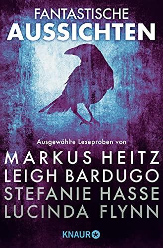 Fantastische Aussichten: Fantasy & Science Fiction bei Knaur: Ausgewählte Leseproben von Markus Heitz, Leigh Bardugo, Stefanie Hasse, Lucinda Flynn u.v.m.