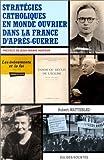 Stratégies catholiques en monde ouvrier dans la France d'après-guerre