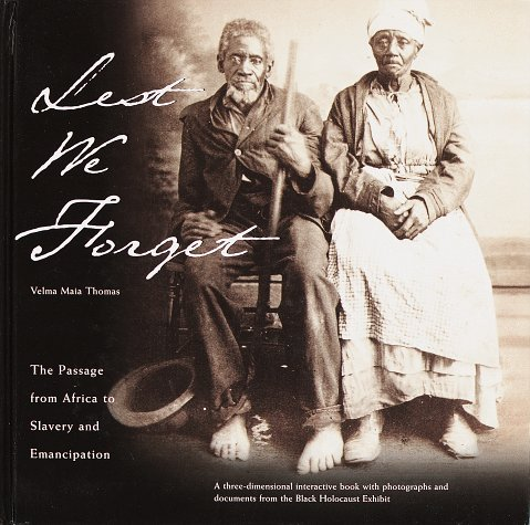 Lest We Forget: The Passage from Africa to Slavery and Emancipation: A Three-Dimensional Interactive Book with Photograp