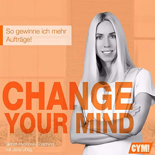 Change Your Mind - So erlange ich mehr Aufträge Titelbild