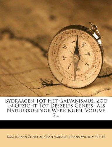 Bydraagen Tot Het Galvanismus, Zoo in Opzicht Tot Deszelfs Genees- ALS Natuurkundige Werkingen, Volume 3...