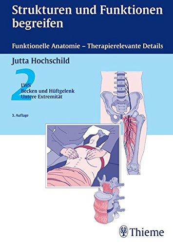 Strukturen und Funktionen begreifen - Funktionelle Anatomie: 2: LWS, Becken, Hüftgelenk, Untere Extremität (Physiofachbuch)