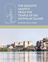The Demotic Graffiti from the Temple of Isis on Philae Island (Material and Visual Culture of Ancient Egypt)