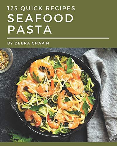 123 Quick Seafood Pasta Recipes: Best Quick Seafood Pasta Cookbook for Dummies