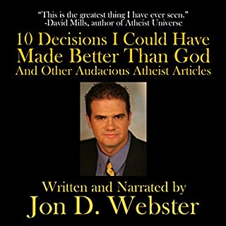 10 Decisions I Could Have Made Better Than God, and Other Audacious Atheist Articles audiobook cover art
