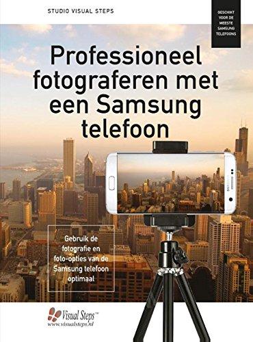 Professioneel fotograferen met een Samsung telefoon: gebruik de fotografie- en foto-opties van de Samsung telefoon optimaal