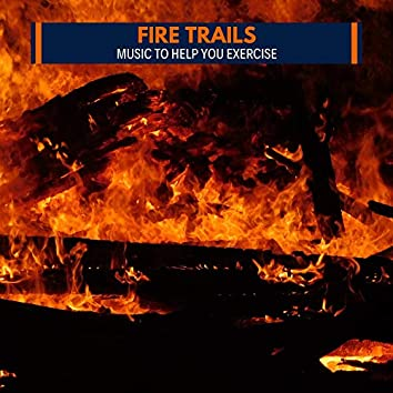 Fire Trails - Music to Help You Exercise