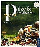 Pilze und Waldbeeren: Regionale Produkte - kochen und genießen mit gutem Gewissen