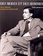 DES MODES ET DES HOMMES - Deux siècles d'élégance masculine de Farid CHENOUNE