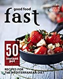 Good Food Fast: 50 Instant Pot Recipes for the Mediterranean Diet (English Edition)